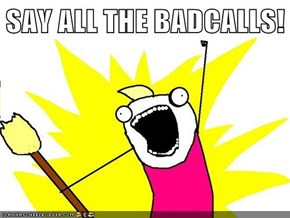 SAY ALL THE BADCALLS!