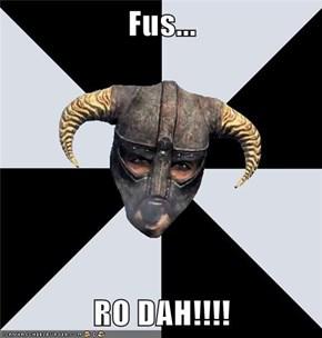 Fus...  RO DAH!!!!