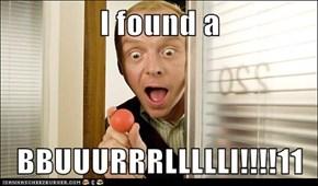 I found a  BBUUURRRLLLLLl!!!!11