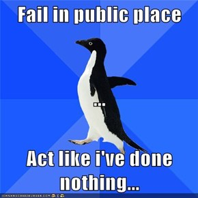 Fail in public place ... Act like i've done nothing...