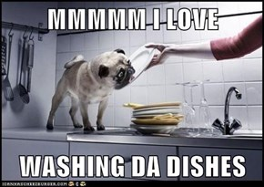 MMMMM I LOVE  WASHING DA DISHES