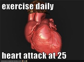 exercise daily  heart attack at 25