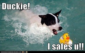 Duckie!  I safes u!!