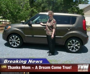 Breaking News - Thanks Mom ~ A Dream Come True!