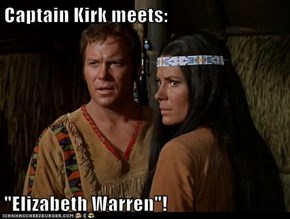 "Captain Kirk meets:  ""Elizabeth Warren""!"