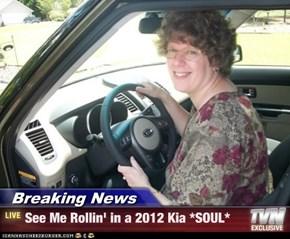 Breaking News - See Me Rollin' in a 2012 Kia *SOUL*