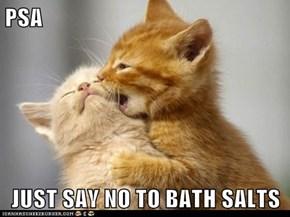 PSA  JUST SAY NO TO BATH SALTS