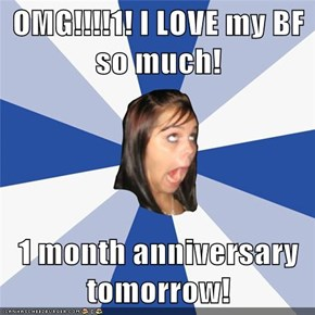 OMG!!!!1! I LOVE my BF so much!  1 month anniversary tomorrow!