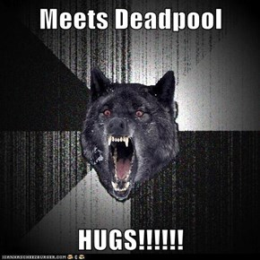 Meets Deadpool  HUGS!!!!!!
