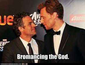 Bromancing the God.
