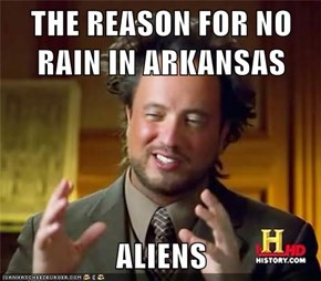 THE REASON FOR NO RAIN IN ARKANSAS  ALIENS