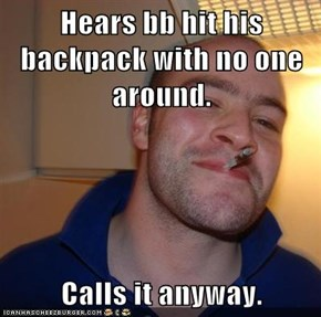 Hears bb hit his backpack with no one around.  Calls it anyway.