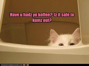 You scawee when no haf koffee.