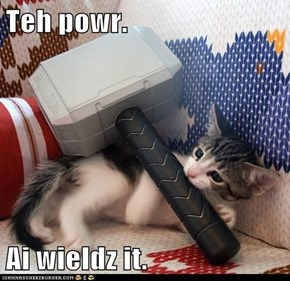 Teh powr.  Ai wieldz it.