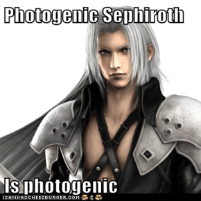 Photogenic Sephiroth  Is photogenic