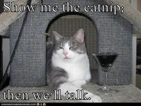 Show me the catnip;  then we'll talk.