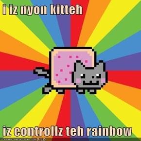i iz nyon kitteh  iz controllz teh rainbow