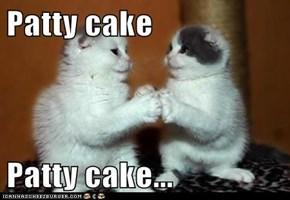 Patty cake  Patty cake...