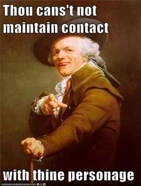 Thou cans't not maintain contact  with thine personage