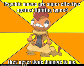 Psychic moves are super effective against fighting types?  they never done damage to me.
