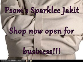 Psom's Sparklee Jakit  Shop now open for business!!!