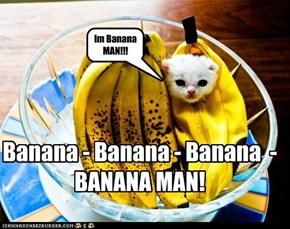 Banana Man!
