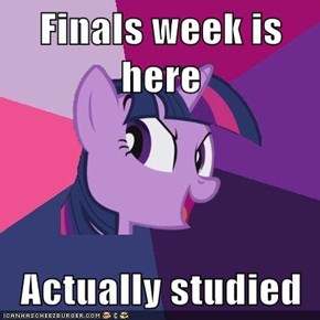 Finals week is here  Actually studied