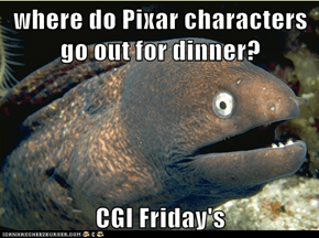 where do Pixar characters go out for dinner?  CGI Friday's