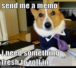 send me a memo  i need something fresh to roll in