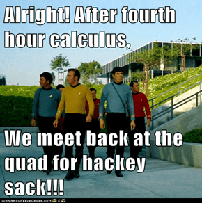 Alright! After fourth hour calculus,  We meet back at the quad for hackey sack!!!