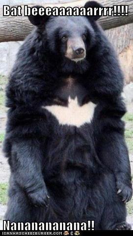 Bat beeeaaaaaarrrr!!!!  Nananananana!!