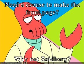 Need a excuse to make the front page?   Why not Zoidberg?