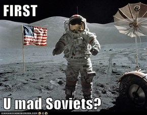 FIRST  U mad Soviets?