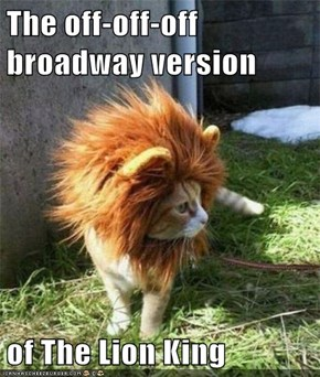 The off-off-off broadway version   of The Lion King