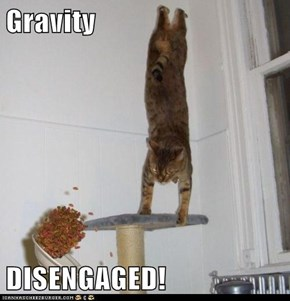 Gravity  DISENGAGED!