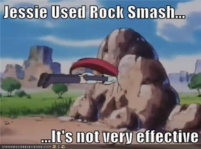 Jessie Used Rock Smash...  ...It's not very effective