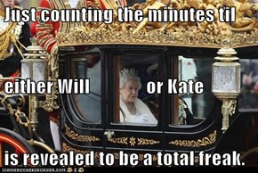 Just counting the minutes til either Will               or Kate is revealed to be a total freak.
