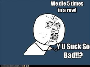 We die 5 times in a row!