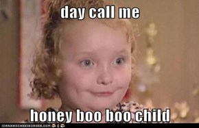 day call me  honey boo boo child
