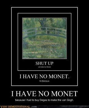 I HAVE NO MONET