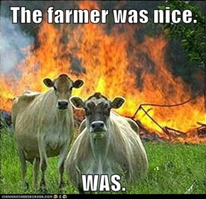 The farmer was nice.  WAS.