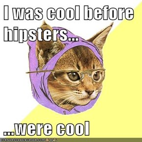 I was cool before hipsters...  ...were cool
