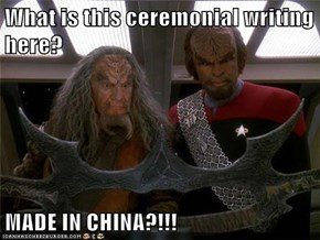 What is this ceremonial writing here?  MADE IN CHINA?!!!