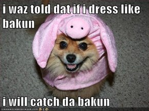 i waz told dat if i dress like bakun  i will catch da bakun