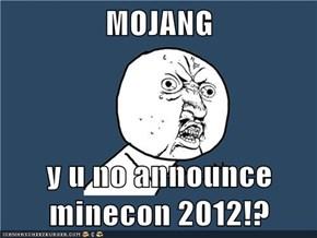 MOJANG  y u no announce minecon 2012!?
