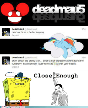 You Like Ponies Don't You Deadmau5?