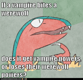 If a vampire bites a werewolf  does it get vampire powers, or loses their werewolf powers?