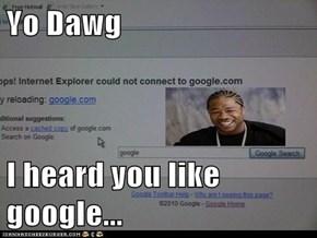 Yo Dawg  I heard you like google...