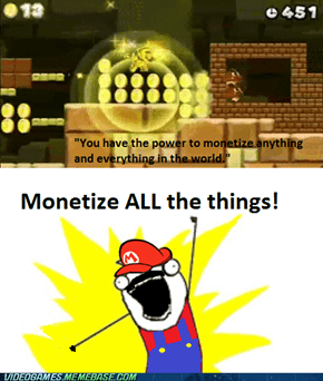 Monetize ALL The Things!