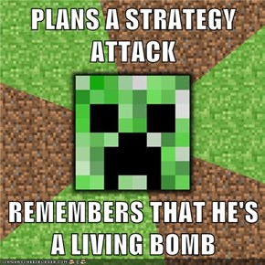 PLANS A STRATEGY ATTACK  REMEMBERS THAT HE'S A LIVING BOMB
